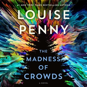 THE MADNESS OF CROWDS by Louise Penny, read by Robert Bathurst