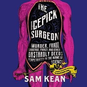 THE ICEPICK SURGEON by Sam Kean, read by Ben Sullivan