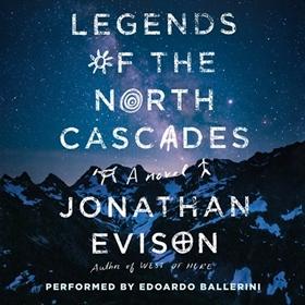 LEGENDS OF THE NORTH CASCADES by Jonathan Evison, read by Edoardo Ballerini