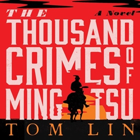THE THOUSAND CRIMES OF MING TSU by Tom Lin, read by Feodor Chin