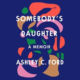 SOMEBODY'S DAUGHTER by Ashley C. Ford, read by Ashley C. Ford