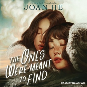 THE ONES WE'RE MEANT TO FIND by Joan He, read by Nancy Wu