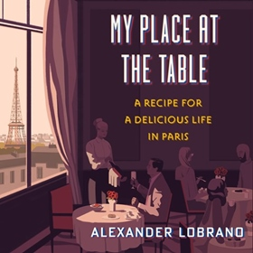MY PLACE AT THE TABLE by Alexander Lobrano, read by Robert Fass