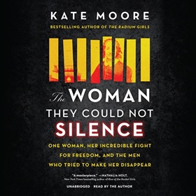 THE WOMAN THEY COULD NOT SILENCE by Kate Moore, read by Kate Moore