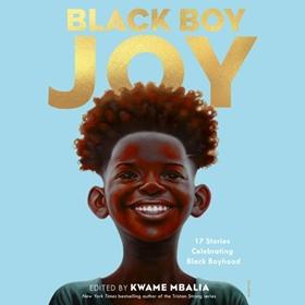BLACK BOY JOY by Kwame Mbalia [Ed.], read by Amir Abdullah, Taj Leahy