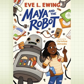 MAYA AND THE ROBOT by Eve L. Ewing, read by Bahni Turpin