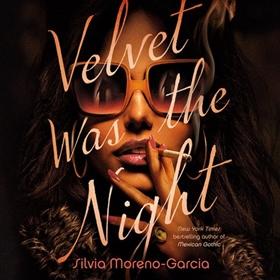 VELVET WAS THE NIGHT by Silvia Moreno-Garcia, read by Gisela Chípe