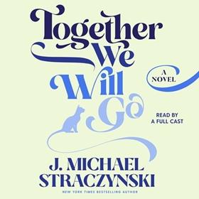 TOGETHER WE WILL GO by J. Michael Straczynski, read by Joniece Abbott-Pratt, Dan Bittner, Neo Cihi, Michael Crouch, et al.