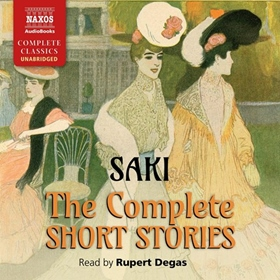 THE COMPLETE SHORT STORIES by Saki, read by Rupert Degas