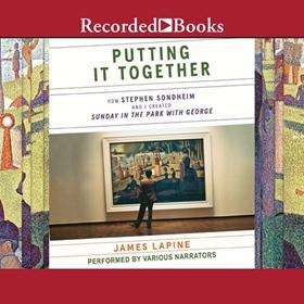 PUTTING IT TOGETHER by James Lapine, read by Adam Grupper, Alyssa Bresnahan, Eva Kaminsky, T. Ryder Smith, Graham Winton, Len Cariou