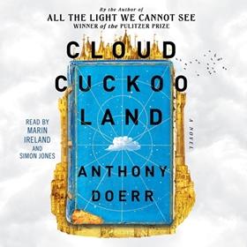 CLOUD CUCKOO LAND by Anthony Doerr, read by Marin Ireland, Simon Jones