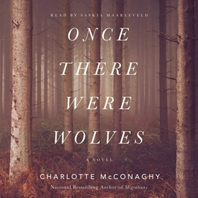 ONCE THERE WERE WOLVES by Charlotte McConaghy, read by Saskia Maarleveld