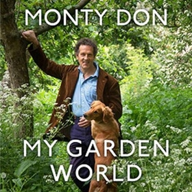 MY GARDEN WORLD by Monty Don, read by Monty Don