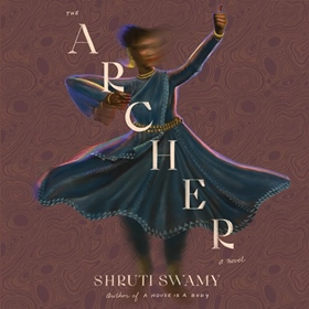 THE ARCHER by Shruti Swamy, read by Sneha Mathan