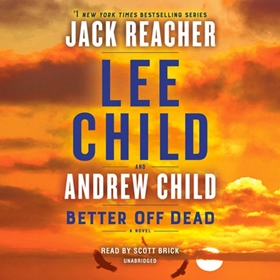 BETTER OFF DEAD by Lee Child, Andrew Child, read by Scott Brick
