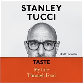 TASTE by Stanley Tucci, read by Stanley Tucci