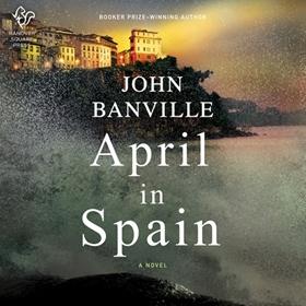 APRIL IN SPAIN by John Banville, read by John Lee