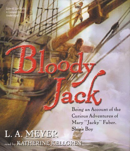 "Bloody Jack: Being an Account of the Curious Adventures of Mary ""Jacky"" Faber, Ship's Boy (Gr. 6+) Reader: Katherine Kellgren"