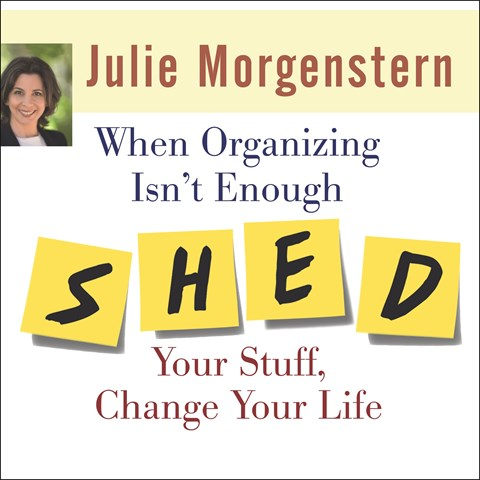 WHEN ORGANIZING ISN'T ENOUGH SHED YOUR STUFF, CHANGE YOUR LIFE