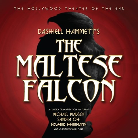 The Maltese Falcon By Dashiell Hammett Read By Michael Madsen Sandra Oh Edward Herrmann And A Full Cast Audiobook Review Audiofile Magazine