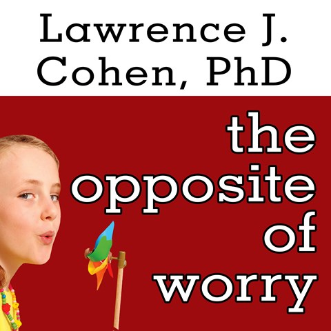 THE OPPOSITE OF WORRY